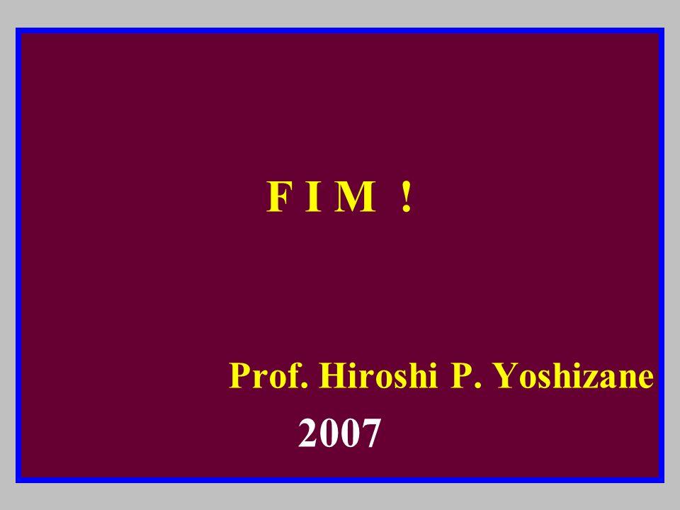 F I M ! Prof. Hiroshi P. Yoshizane 2007