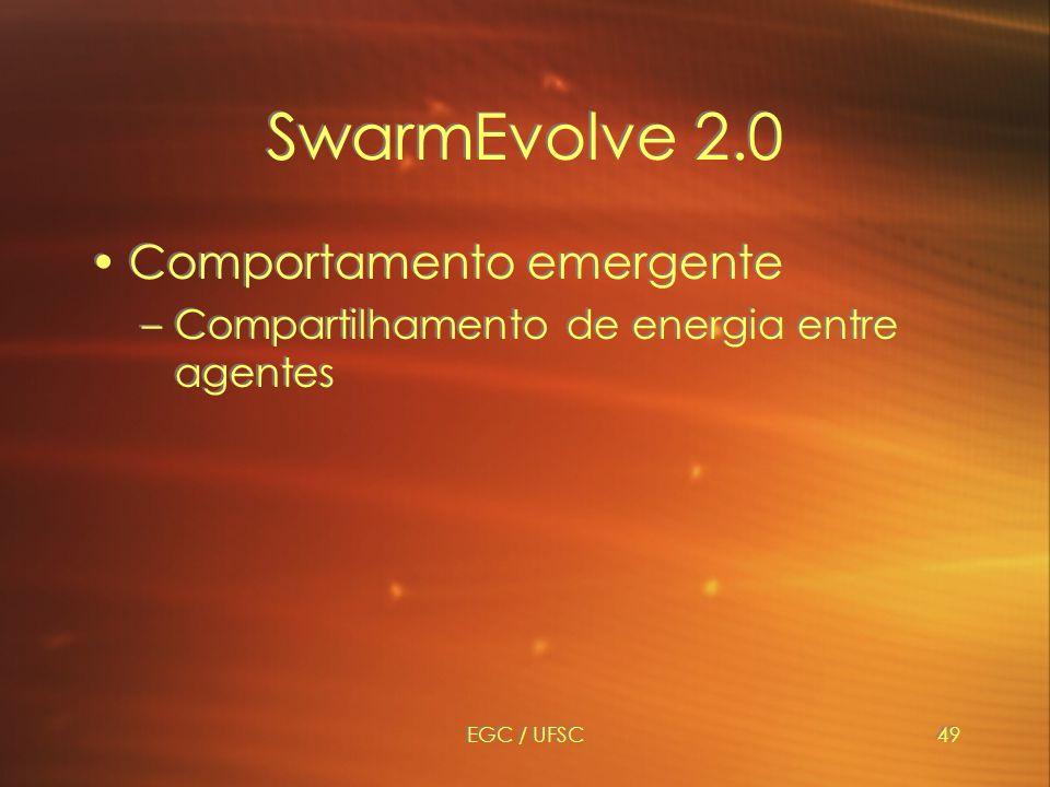 EGC / UFSC49 SwarmEvolve 2.0 Comportamento emergente –Compartilhamento de energia entre agentes Comportamento emergente –Compartilhamento de energia entre agentes