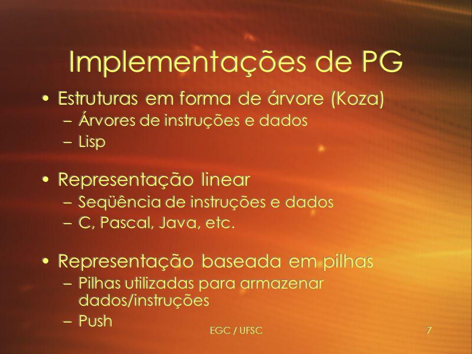 EGC / UFSC7 Implementações de PG Estruturas em forma de árvore (Koza) –Árvores de instruções e dados –Lisp Representação linear –Seqüência de instruções e dados –C, Pascal, Java, etc.