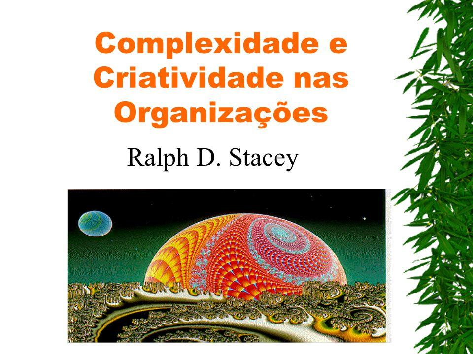 Complexidade e Criatividade nas Organizações Ralph D. Stacey