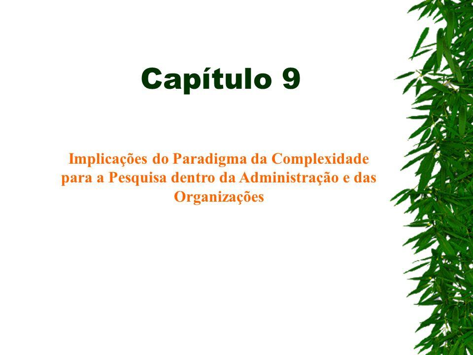 Capítulo 9 Implicações do Paradigma da Complexidade para a Pesquisa dentro da Administração e das Organizações