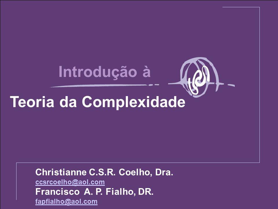 Introdução à Teoria da Complexidade Christianne C.S.R. Coelho, Dra. ccsrcoelho@aol.com Francisco A. P. Fialho, DR. fapfialho@aol.com