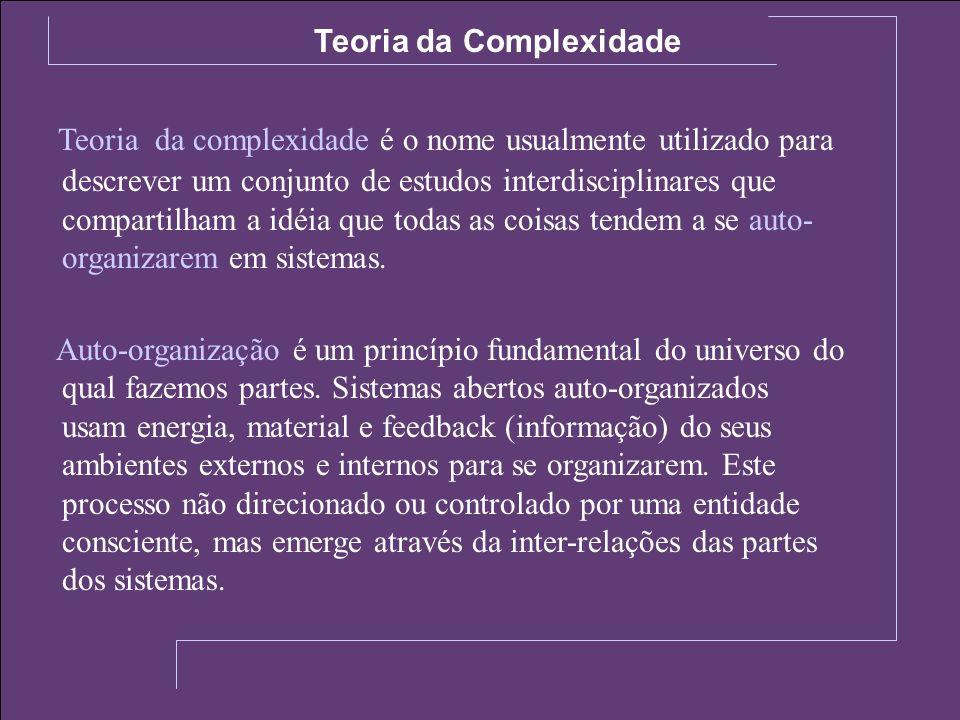 Teoria da complexidade é o nome usualmente utilizado para descrever um conjunto de estudos interdisciplinares que compartilham a idéia que todas as co