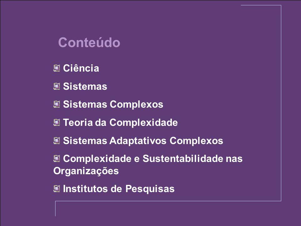 Conteúdo Ciência Sistemas Sistemas Complexos Teoria da Complexidade Sistemas Adaptativos Complexos Complexidade e Sustentabilidade nas Organizações In