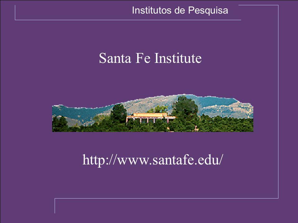 Santa Fe Institute http://www.santafe.edu/ Institutos de Pesquisa