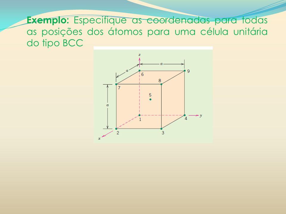 Exemplo: Especifique as coordenadas para todas as posições dos átomos para uma célula unitária do tipo BCC