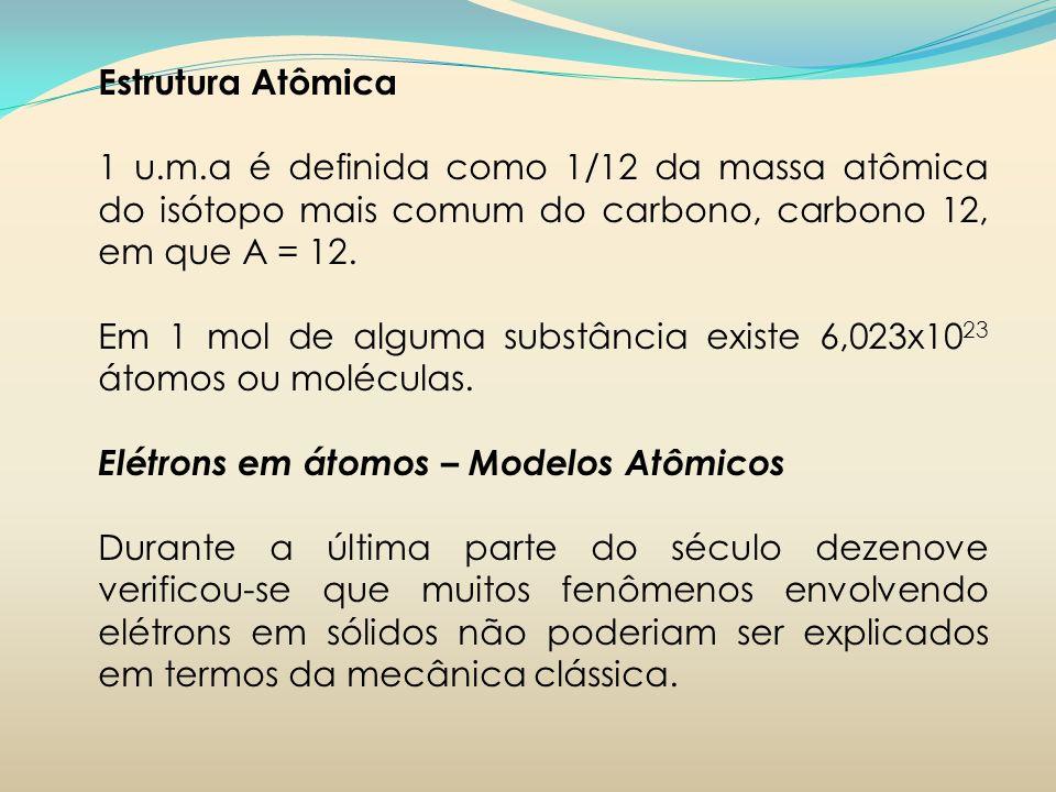 Estrutura Atômica 1 u.m.a é definida como 1/12 da massa atômica do isótopo mais comum do carbono, carbono 12, em que A = 12. Em 1 mol de alguma substâ