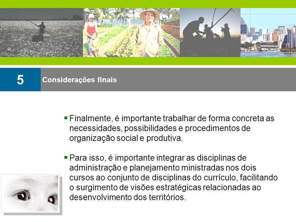 Considerações finais 5 Finalmente, é importante trabalhar de forma concreta as necessidades, possibilidades e procedimentos de organização social e pr