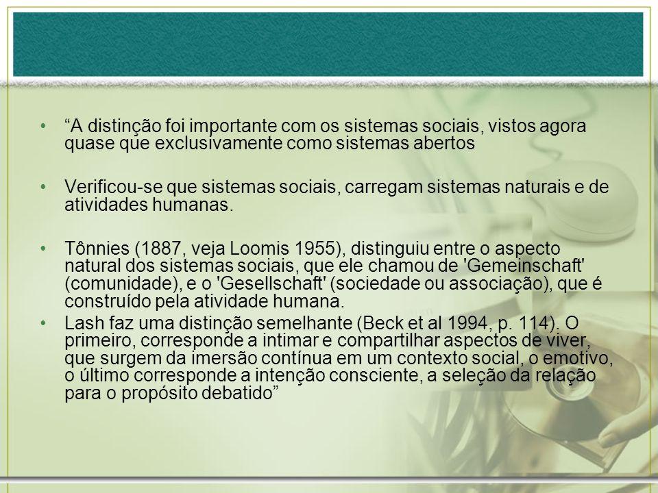 A distinção foi importante com os sistemas sociais, vistos agora quase que exclusivamente como sistemas abertos Verificou-se que sistemas sociais, car