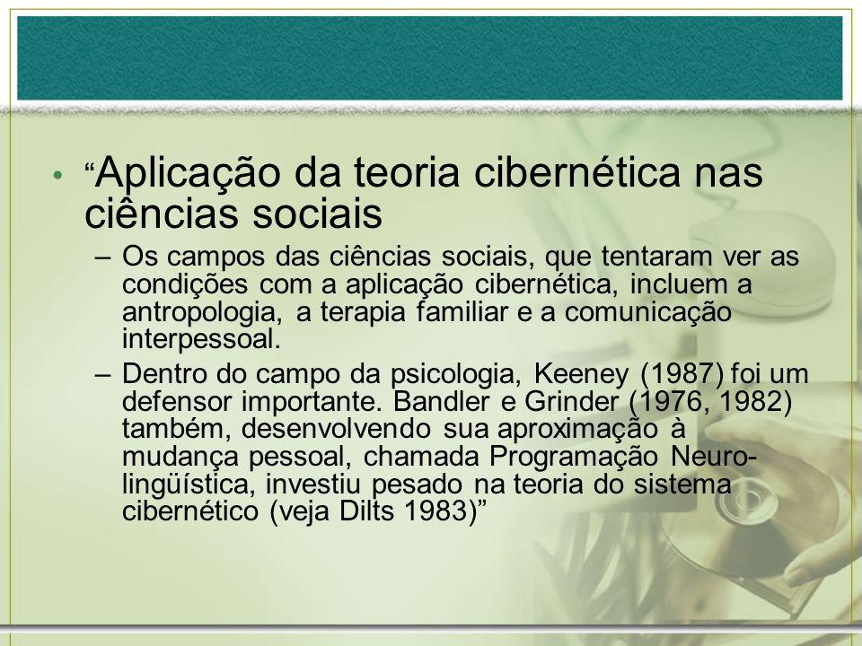 Aplicação da teoria cibernética nas ciências sociais –Os campos das ciências sociais, que tentaram ver as condições com a aplicação cibernética, inclu