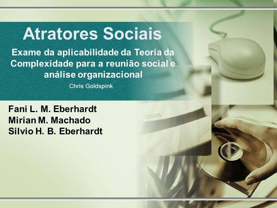 Atratores Sociais Fani L. M. Eberhardt Mirian M. Machado Silvio H. B. Eberhardt Exame da aplicabilidade da Teoria da Complexidade para a reunião socia