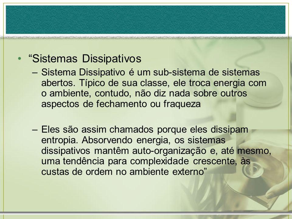 Sistemas Dissipativos –Sistema Dissipativo é um sub-sistema de sistemas abertos. Típico de sua classe, ele troca energia com o ambiente, contudo, não