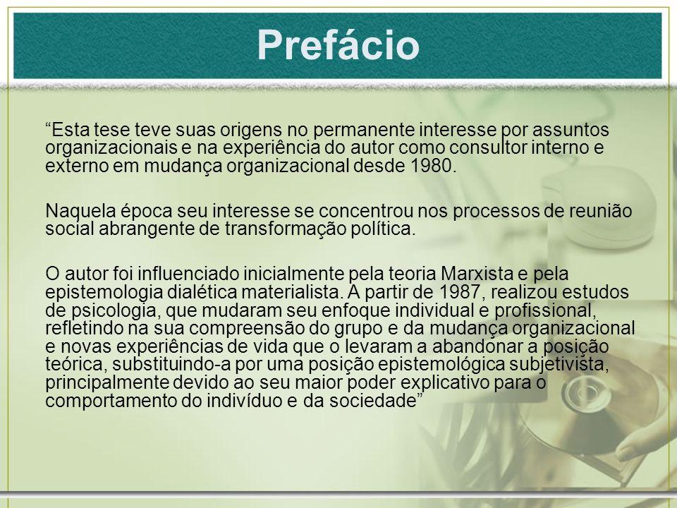 Prefácio Esta tese teve suas origens no permanente interesse por assuntos organizacionais e na experiência do autor como consultor interno e externo e