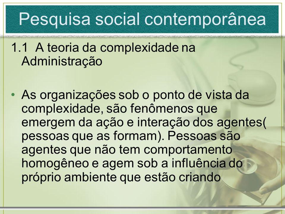 Pesquisa social contemporânea 1.1 A teoria da complexidade na Administração As organizações sob o ponto de vista da complexidade, são fenômenos que em