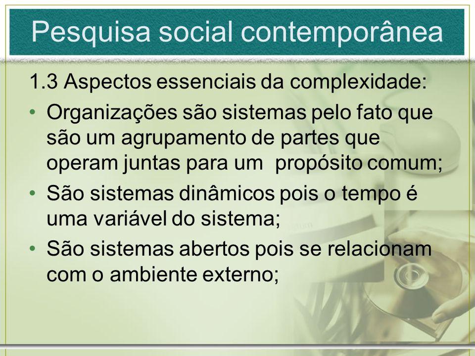Pesquisa social contemporânea 1.3 Aspectos essenciais da complexidade: Organizações são sistemas pelo fato que são um agrupamento de partes que operam
