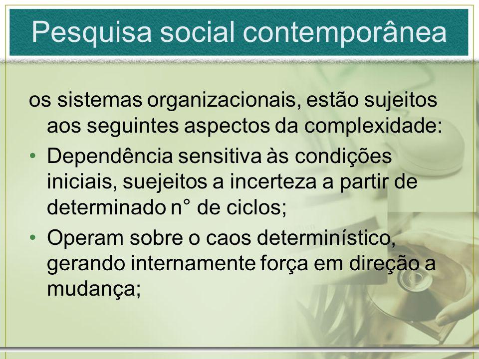 Pesquisa social contemporânea os sistemas organizacionais, estão sujeitos aos seguintes aspectos da complexidade: Dependência sensitiva às condições i