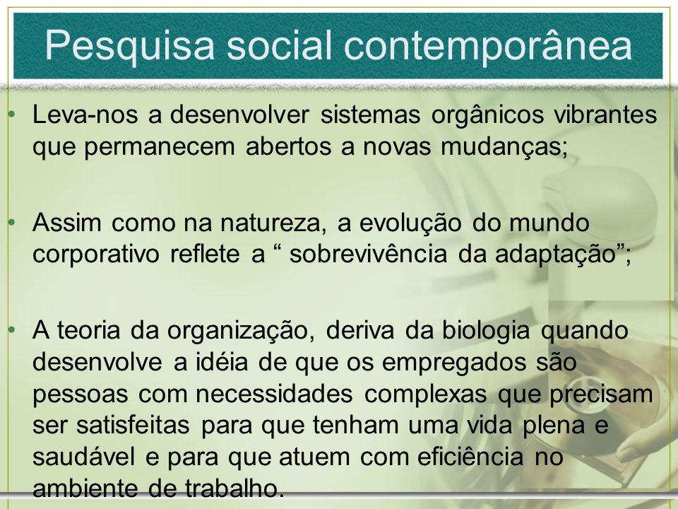 Pesquisa social contemporânea Leva-nos a desenvolver sistemas orgânicos vibrantes que permanecem abertos a novas mudanças; Assim como na natureza, a e