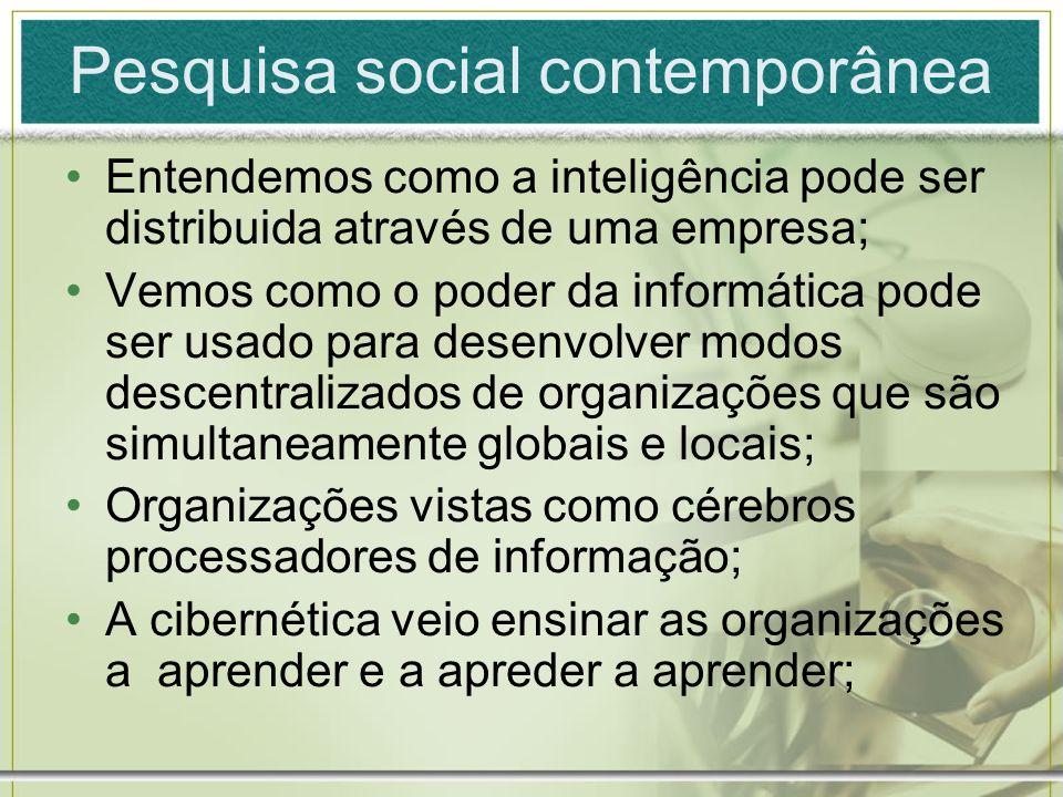Pesquisa social contemporânea Entendemos como a inteligência pode ser distribuida através de uma empresa; Vemos como o poder da informática pode ser u