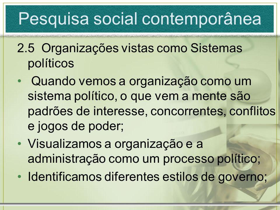 Pesquisa social contemporânea 2.5 Organizações vistas como Sistemas políticos Quando vemos a organização como um sistema político, o que vem a mente s