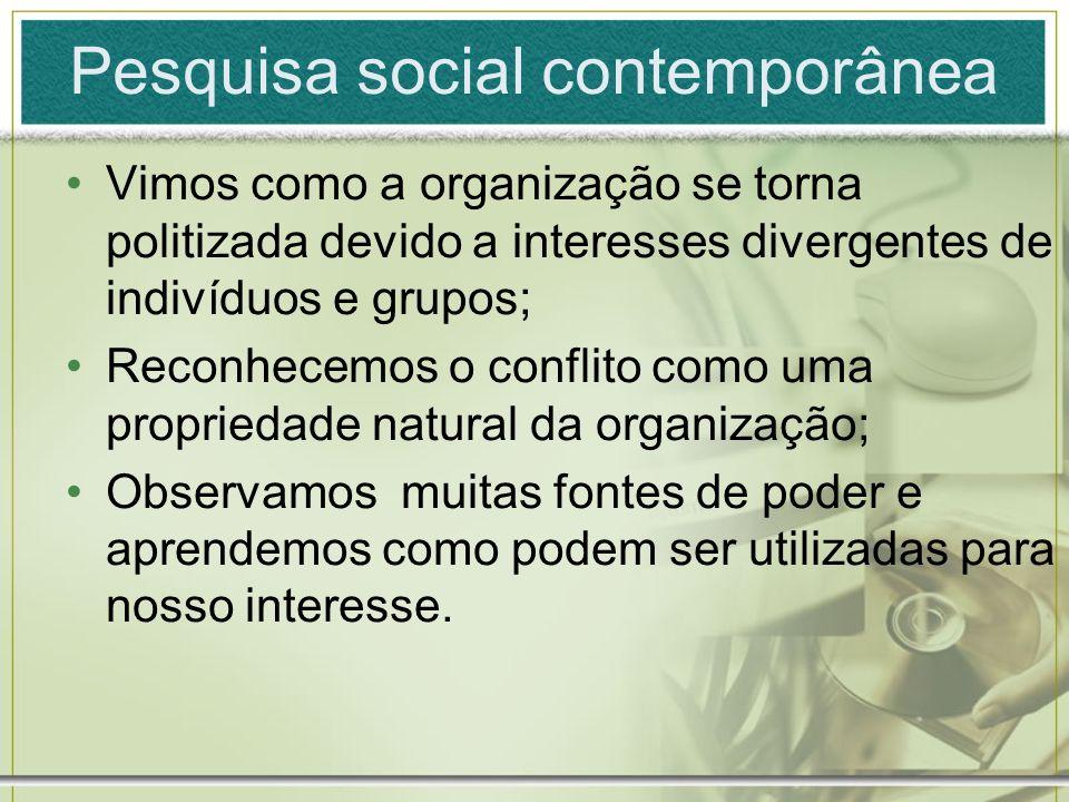 Pesquisa social contemporânea Vimos como a organização se torna politizada devido a interesses divergentes de indivíduos e grupos; Reconhecemos o conf
