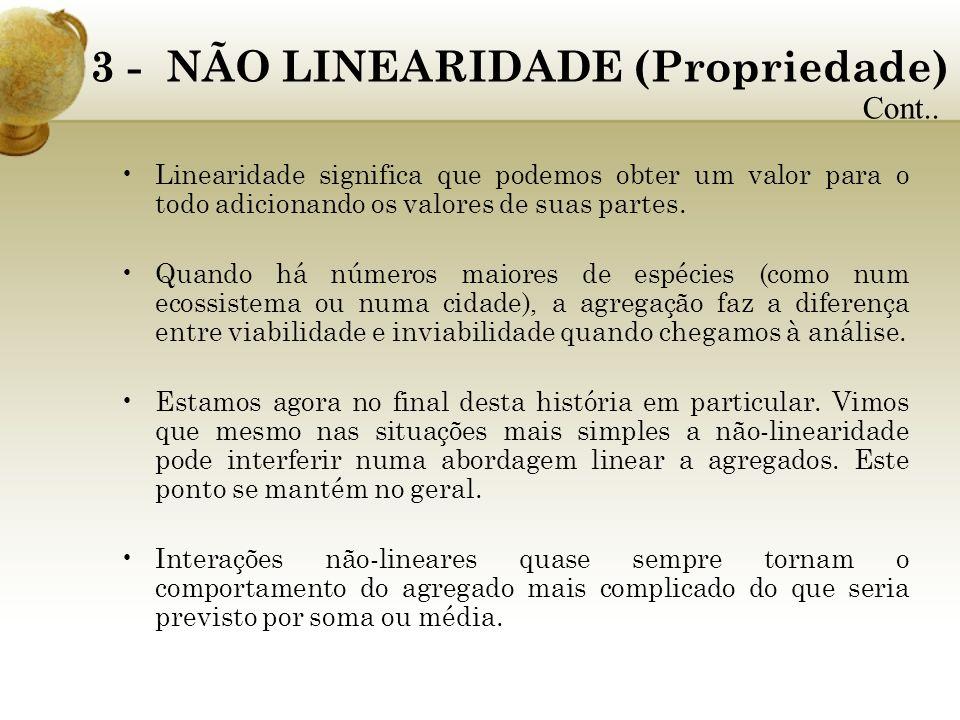 3 - NÃO LINEARIDADE (Propriedade) Linearidade significa que podemos obter um valor para o todo adicionando os valores de suas partes. Quando há número