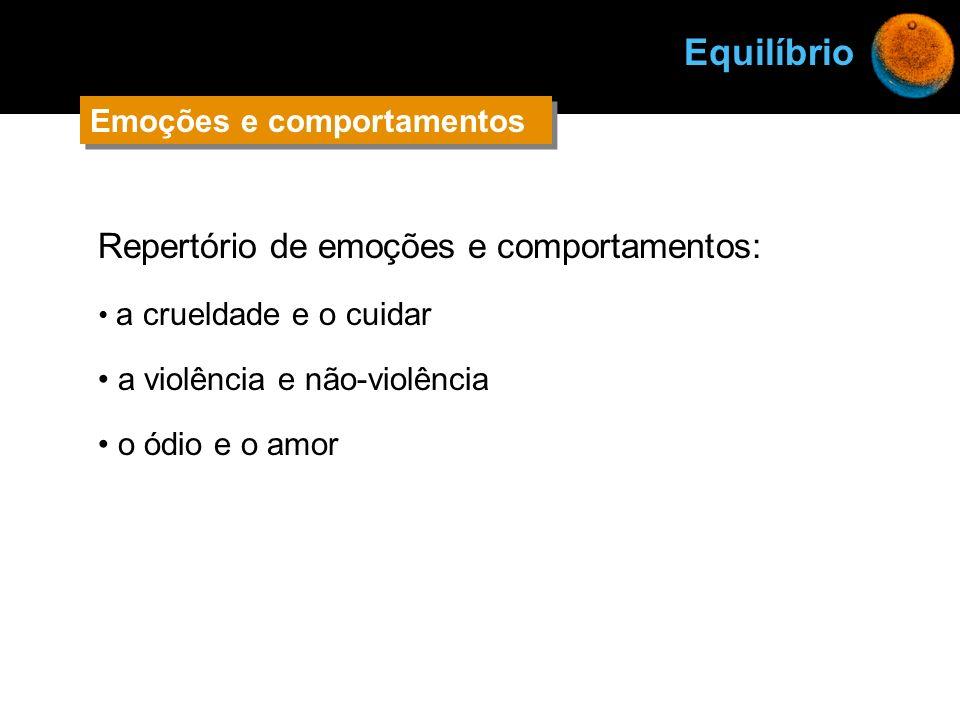 Repertório de emoções e comportamentos: a crueldade e o cuidar a violência e não-violência o ódio e o amor Equilíbrio Emoções e comportamentos