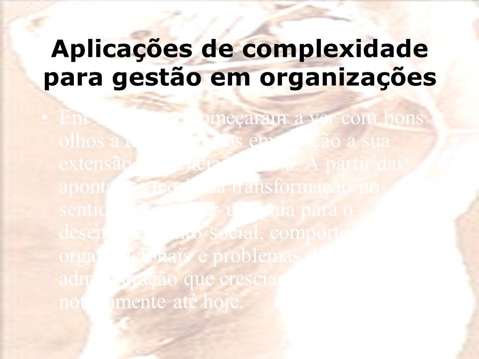 Aplicações de complexidade para gestão em organizações Em 1987 Loye começaram a ver com bons olhos a teoria do caos em relação a sua extensão às ciências sociais.