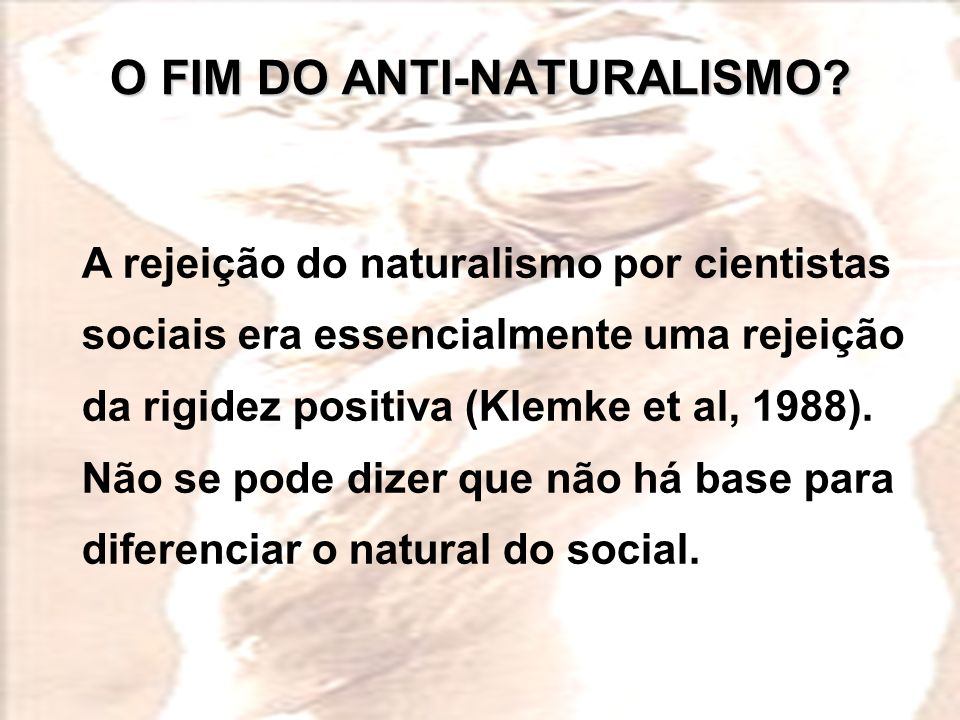O FIM DO ANTI-NATURALISMO.
