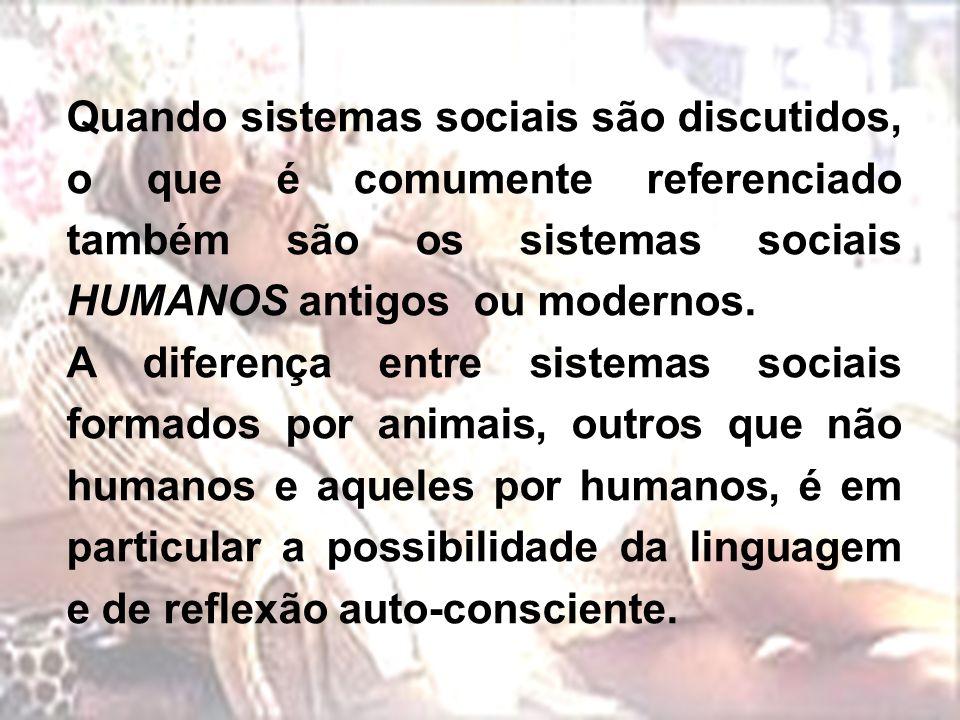 Quando sistemas sociais são discutidos, o que é comumente referenciado também são os sistemas sociais HUMANOS antigos ou modernos.