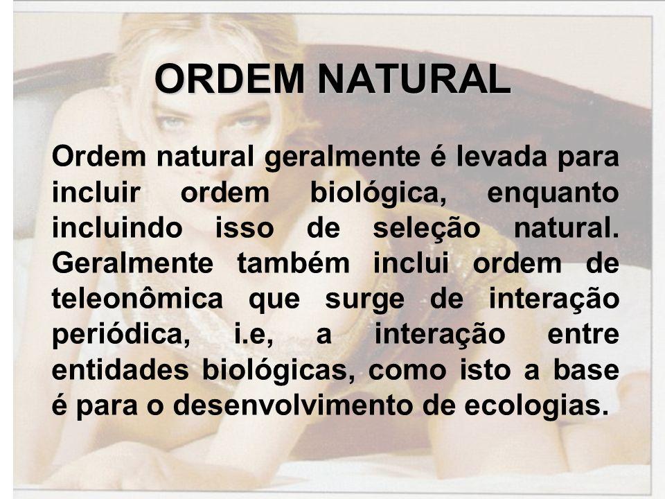 ORDEM NATURAL Ordem natural geralmente é levada para incluir ordem biológica, enquanto incluindo isso de seleção natural.