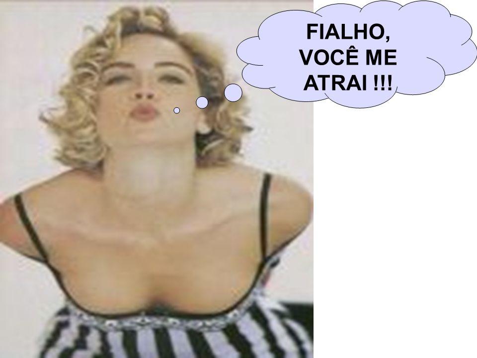 FIALHO, VOCÊ ME ATRAI !!!