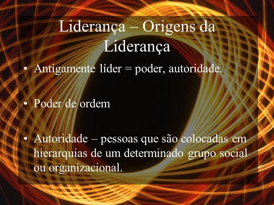 Liderança – Origens da Liderança Antigamente líder = poder, autoridade.
