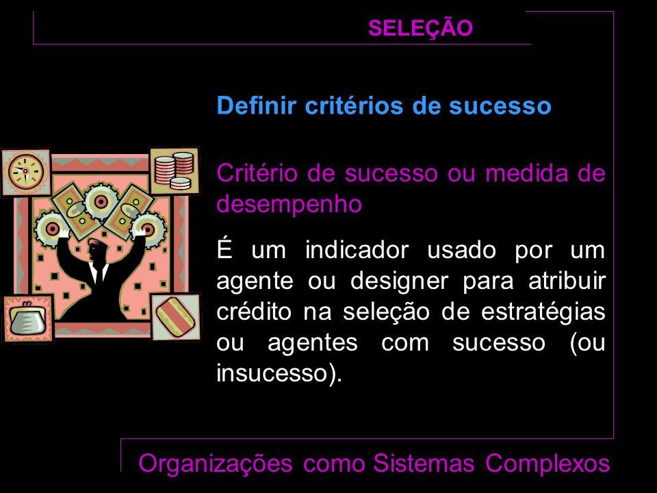 Critério de sucesso ou medida de desempenho É um indicador usado por um agente ou designer para atribuir crédito na seleção de estratégias ou agentes com sucesso (ou insucesso).