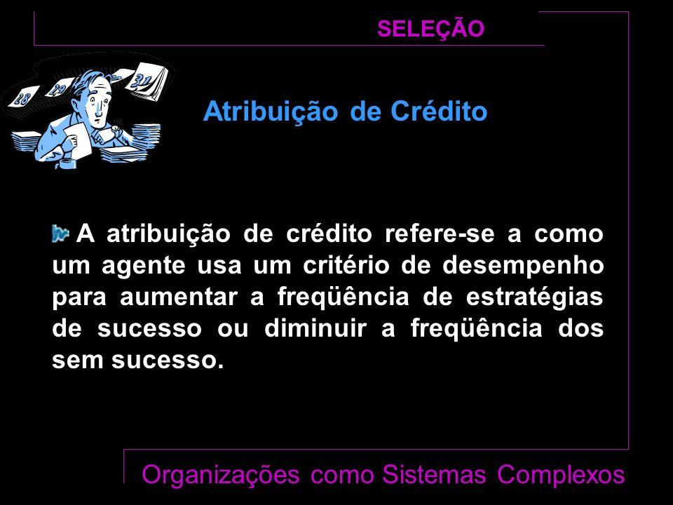 A atribuição de crédito refere-se a como um agente usa um critério de desempenho para aumentar a freqüência de estratégias de sucesso ou diminuir a freqüência dos sem sucesso.