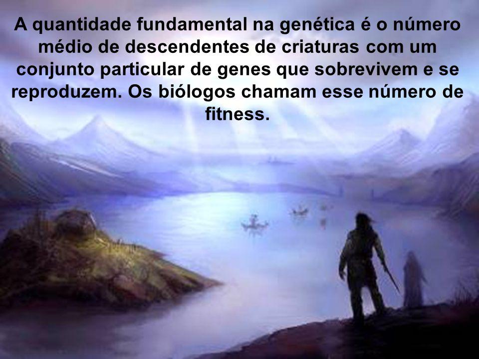 A quantidade fundamental na genética é o número médio de descendentes de criaturas com um conjunto particular de genes que sobrevivem e se reproduzem.