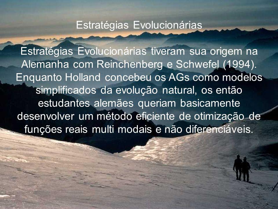 Estratégias Evolucionárias Estratégias Evolucionárias tiveram sua origem na Alemanha com Reinchenberg e Schwefel (1994).