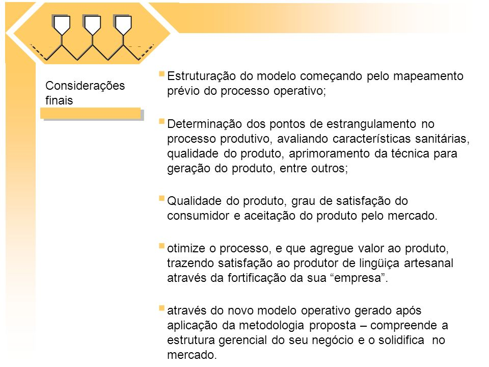 Estruturação do modelo começando pelo mapeamento prévio do processo operativo; Determinação dos pontos de estrangulamento no processo produtivo, avali