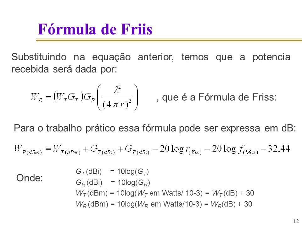 12 Fórmula de Friis Substituindo na equação anterior, temos que a potencia recebida será dada por:, que é a Fórmula de Friss: Para o trabalho prático