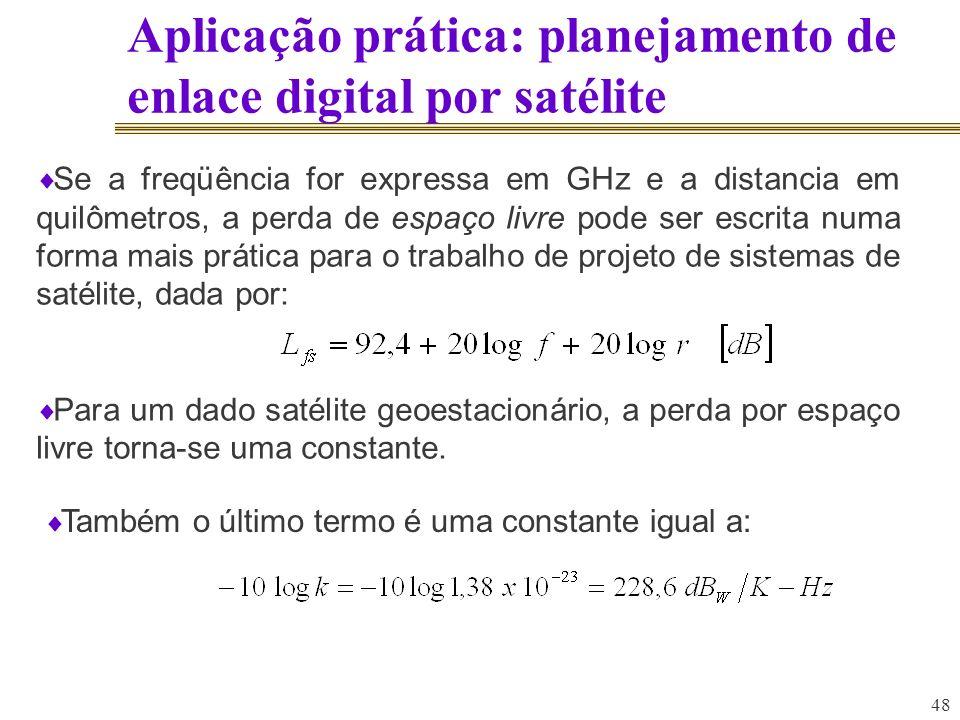 48 Aplicação prática: planejamento de enlace digital por satélite Se a freqüência for expressa em GHz e a distancia em quilômetros, a perda de espaço