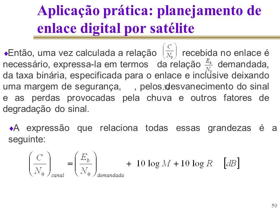 50 Aplicação prática: planejamento de enlace digital por satélite Então, uma vez calculada a relação recebida no enlace é necessário, expressa-la em t