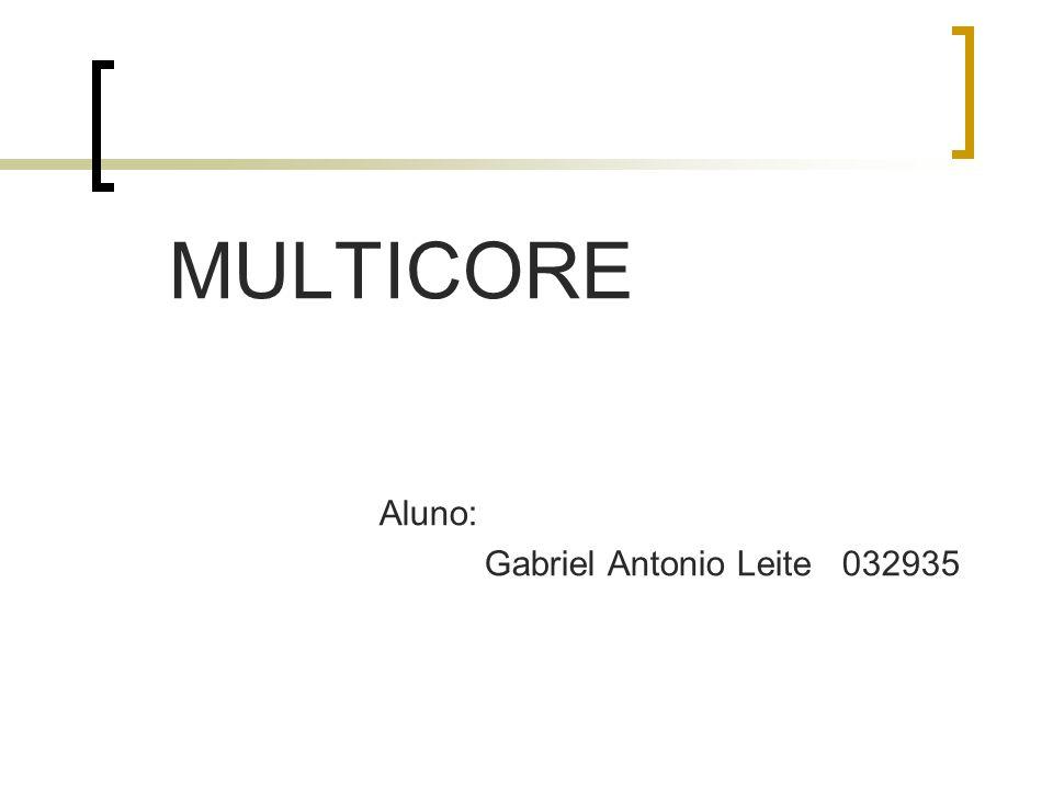 MULTICORE Aluno: Gabriel Antonio Leite 032935