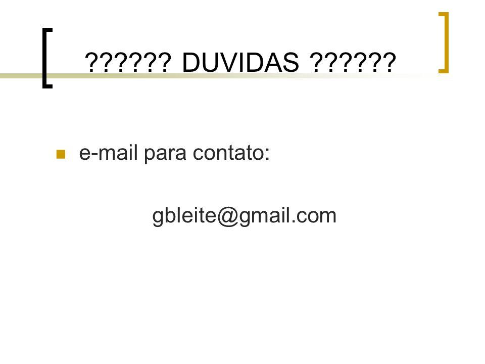 ?????? DUVIDAS ?????? e-mail para contato: gbleite@gmail.com