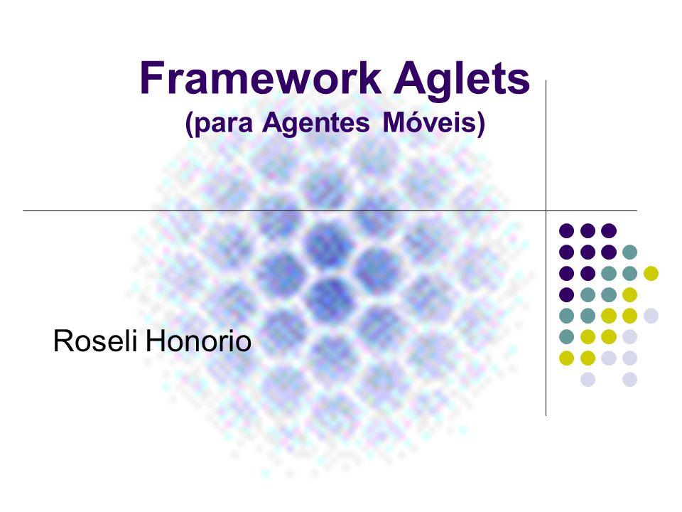 Framework Aglets (para Agentes Móveis) Roseli Honorio
