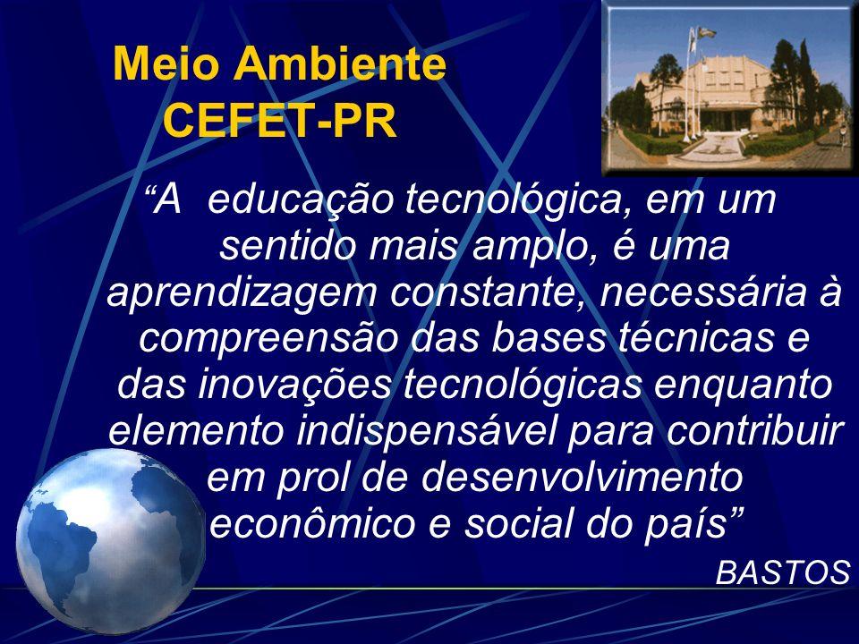 Meio Ambiente CEFET-PR O novo modelo permite as escolas técnicas profissionalizantes uma ampliação de horizontes para os docentes e profissionais que