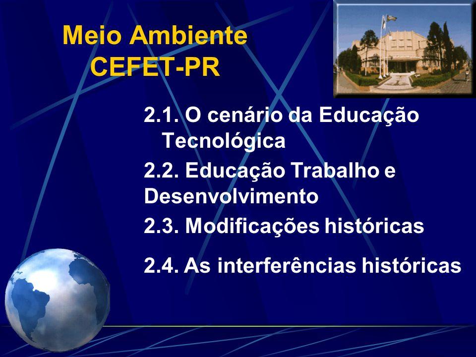 Meio Ambiente CEFET-PR A educação tecnológica, em um sentido mais amplo, é uma aprendizagem constante, necessária à compreensão das bases técnicas e d