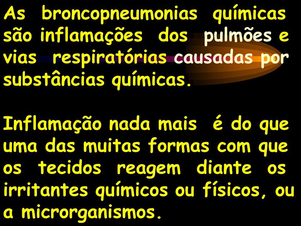 As broncopneumonias químicas são inflamações dos pulmões e vias respiratórias causadas por substâncias químicas. Inflamação nada mais é do que uma das