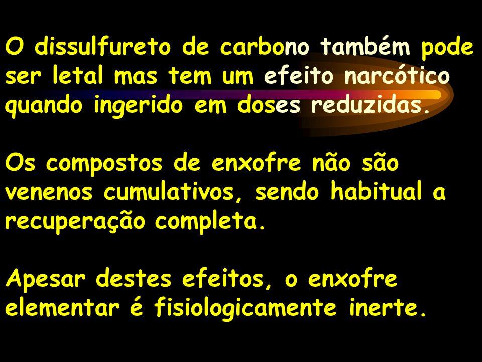 O dissulfureto de carbono também pode ser letal mas tem um efeito narcótico quando ingerido em doses reduzidas. Os compostos de enxofre não são veneno