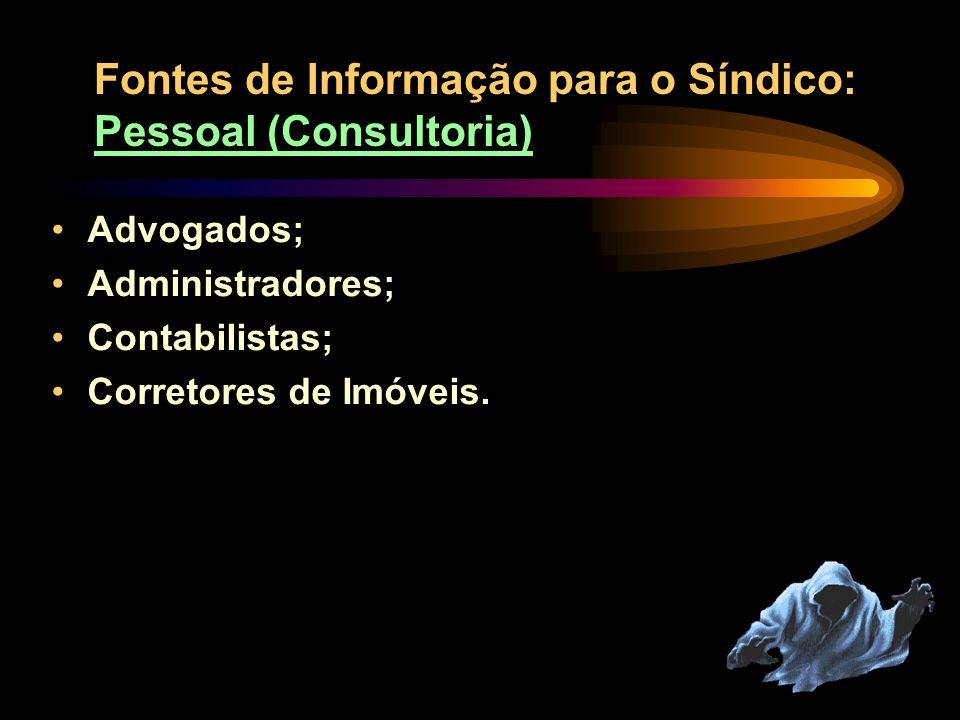 Sites de entidades representativas; Sites de administradoras; Sites especializados (Sondiconet); E-mail Fontes de Informação para o Síndico: Eletrônic