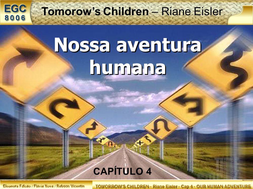 Nossa aventura humana CAPÍTULO 4 Tomorows Children – Riane Eisler