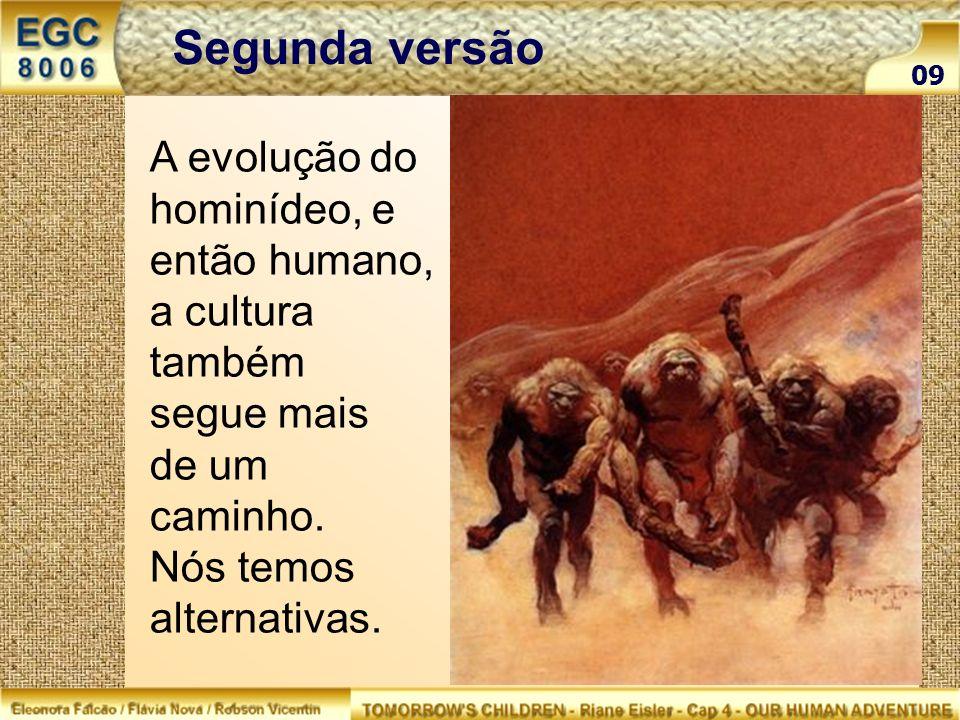 A evolução do hominídeo, e então humano, a cultura também segue mais de um caminho. Nós temos alternativas. 09 Segunda versão